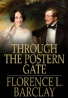 Through the Postern Gate : A Romance in Seven Days - eBook