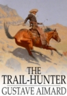 The Trail-Hunter : A Tale of the Far West - eBook