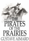 The Pirates of the Prairies : Adventures in the American Desert - eBook