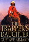 The Trapper's Daughter : A Story of the Rocky Mountains - eBook