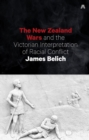 The New Zealand Wars and the Victorian Interpretation of Racial Conflict - eBook