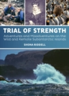 Trial of Strength : Adventures and misadventures on the wild and remote subantarctic islands - Book