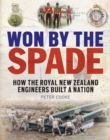 Won by the Spade : How the Royal New Zealand Engineers Built a Nation - Book