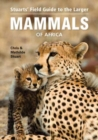 Stuarts' Field Guide to Larger Mammals of Africa - Book