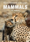 Stuarts' Field Guide to the Larger Mammals of Africa - eBook