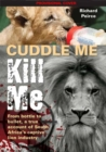 Cuddle me, Kill me : From Bottle To Bullet - A True Account of South Africa's Captive Lion Industry - Book