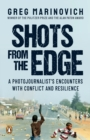 Shots from the Edge : A Photojournalist's Encounters with Conflict and Resilience - eBook