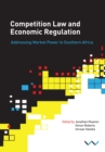 Competition Law and Economic Regulation in Southern Africa : Addressing Market Power in Southern Africa - eBook