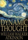 Dynamic Thought : Or the Law of Vibrant Energy - eBook