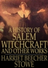 A History of Salem Witchcraft : And Other Works - eBook