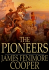 The Pioneers : Or, The Sources of the Susquehanna - eBook