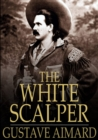 The White Scalper : A Story of the Texan War - eBook