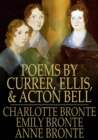 Poems by Currer, Ellis, and Acton Bell - eBook