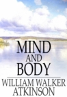 Mind and Body : Or, Mental States and Physical Conditions - eBook