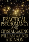 Practical Psychomancy and Crystal Gazing - eBook