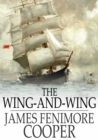 The Wing-and-Wing : Or, Le Feu-Follet - eBook