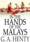 In the Hands of the Malays : And Other Stories - eBook