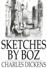 Sketches by Boz : Illustrative of Everyday Life and Everyday People - eBook