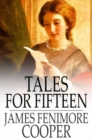 Tales for Fifteen : Or, Imagination and Heart - eBook