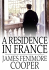 A Residence in France : With an Excursion up the Rhine, and a Second Visit to Switzerland - eBook