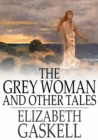 The Grey Woman and Other Tales - eBook