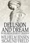 Delusion and Dream : In Wilhelm Jensen's 'Gradiva' - eBook