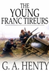 The Young Franc-Tireurs : And Their Adventures in the Franco-Prussian War - eBook