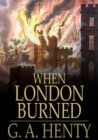 When London Burned : A Story of Restoration Times and the Great Fire - eBook
