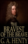 The Bravest of the Brave : Or, with Peterborough in Spain - eBook