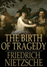 The Birth of Tragedy : Or Hellenism and Pessimism - eBook
