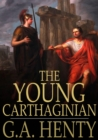 The Young Carthaginian : A Story of the Times of Hannibal - eBook