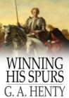 Winning His Spurs : A Tale of the Crusades - eBook