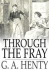 Through the Fray : A Tale of the Luddite Riots - eBook