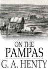On the Pampas : Or, The Young Settlers - eBook