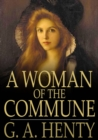 A Woman of the Commune : A Tale of Two Sieges of Paris - eBook