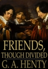 Friends, Though Divided : A Tale of the Civil War - eBook