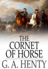 The Cornet of Horse : A Tale of Marlborough's Wars - eBook