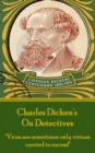 "Charles Dickens - On Detectives : ""Vices are sometimes only virtures carried to excess!"" - eBook"