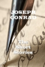 "The Short Stories Of Joseph Conrad : ""Perhaps life is just that... a dream and a fear."" - eBook"