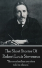 "The Short Stories Of Robert Louis Stevenson : ""The cruelest lies are often told in silence."" - eBook"