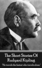 "The Short Stories Of Rudyard Kipling : ""He travels the fastest who travels alone."" - eBook"
