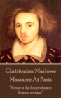 "Christopher Marlowe - Massacre At Paris : ""Virtue is the fount whence honour springs."" - eBook"