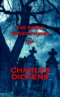 The Short Ghost Stories Of Charles Dickens - eBook