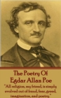 "The Poetry Of Edgar Allan Poe : ""All religion, my friend, is simply evolved out of fraud, fear, greed, imagination, and poetry."" - eBook"