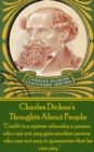 "Charles Dickens - Thoughts About People : ""Credit is a system whereby a person who can not pay gets another person who can not pay to guarantee that he can pay."" - eBook"