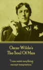 "The Soul Of Man : ""I can resist anything except temptation."" - eBook"