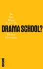 So You Want To Go To Drama School? - eBook