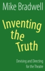 Inventing the Truth (NHB Modern Plays) : Devising and Directing for the Theatre - eBook
