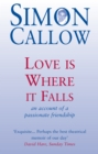 Love is Where it Falls : An Account of a Passionate Friendship - eBook