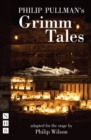 Philip Pullman's Grimm Tales (NHB Modern Plays) : Stage Version - eBook